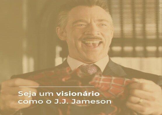 Seja um Visionário como o J.J. Jameson