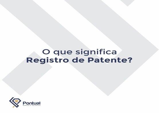 O que significa Registro de Patente?