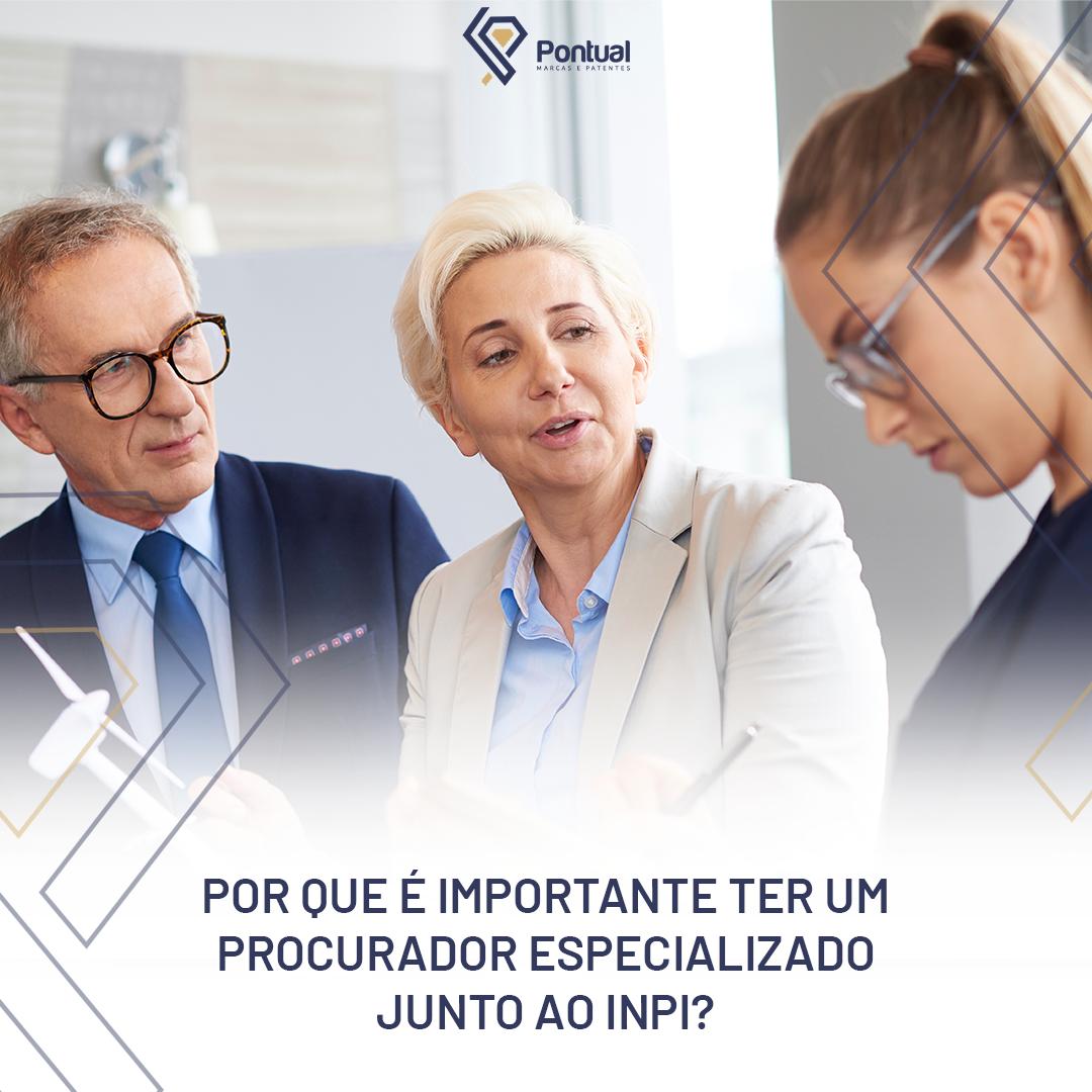 Por que é importante ter um Procurador especializado junto ao INPI?